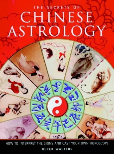 The Secrets of Chinese Astrology By Derek Walters