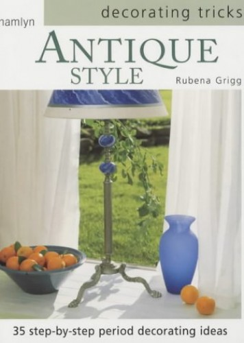 Decorating Tricks Antique Style By Rubena Grigg