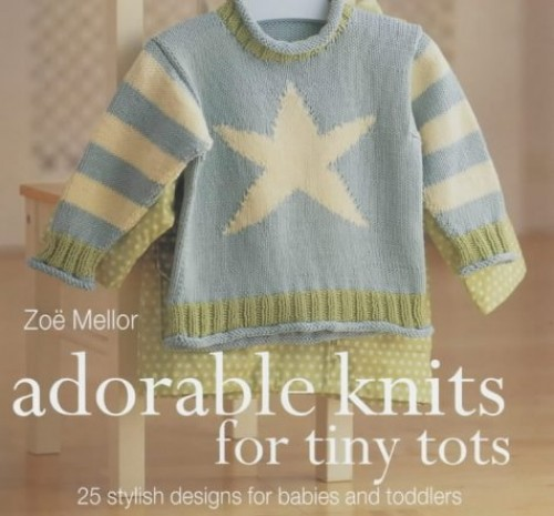 The Craft Library: Adorable Knits for Tiny Tots By Zoe Mellor