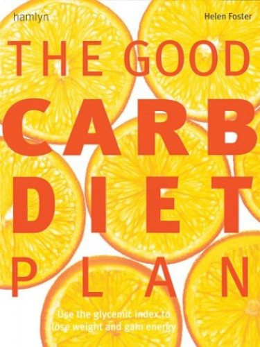 The Good Carb Diet Plan By Helen Foster