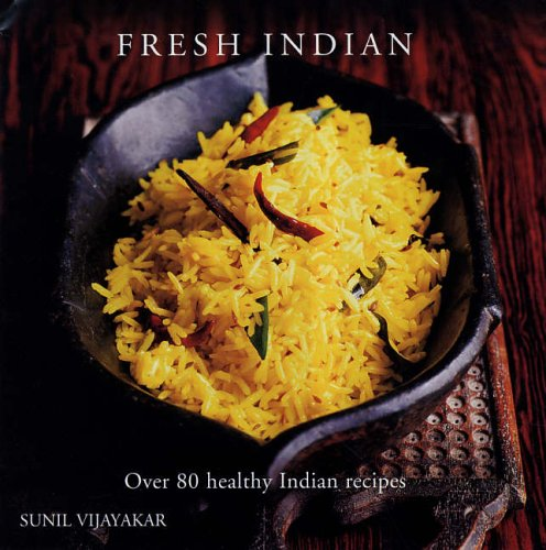 Fresh Indian: Over 80 Healthy Indian Recipes by Sunil Vijayakar
