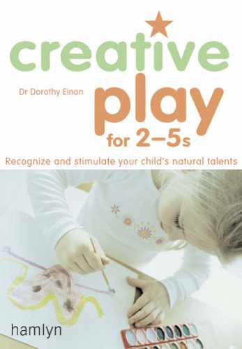 Creative Play for 2-5's By Dorothy Einon