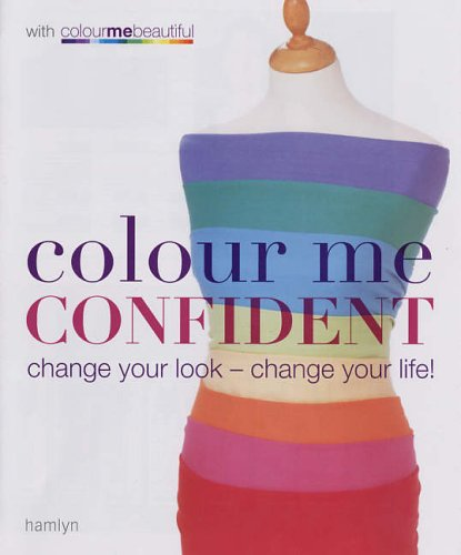 Colour Me Confident: Change Your Look - Change Your Life! by Veronique Henderson