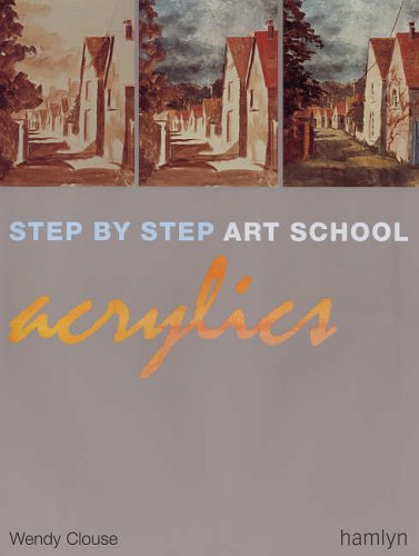 Step By Step Art School Acrylics By Wendy Clouse