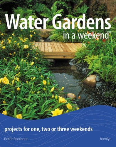 Water Gardens in a Weekend By Peter Robinson