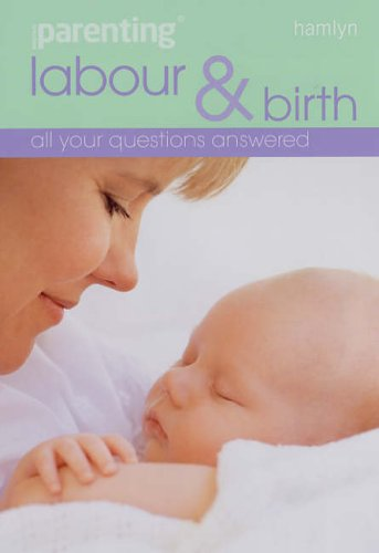 """Labour and Birth: All Your Questions Answered by """"Practical Parenting"""""""