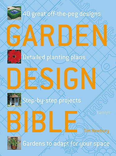 Garden Design Bible: 40 great off-the-peg designs – Detailed planting plans – Step-by-step projects – Gardens to adapt for your space By Tim Newbury