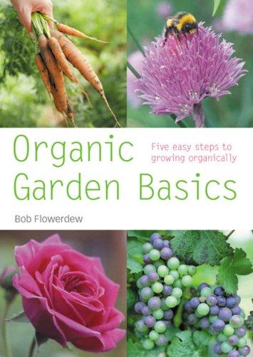 Organic Gardening Basics: Successful organic gardening in 5 easy steps: 5 Easy Steps to Growing Organically (Pyramid Paperbacks) By Bob Flowerdew