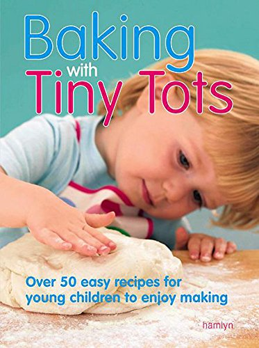 Baking with Tiny Tots: Over 50 Easy Recipes That You and Your Child Can Make Together by Becky Johnson