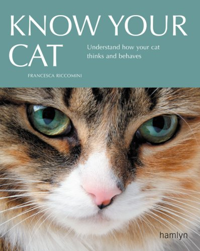 Know Your Cat: Understand How Your Cat Thinks and Behaves By Francesca Riccomini