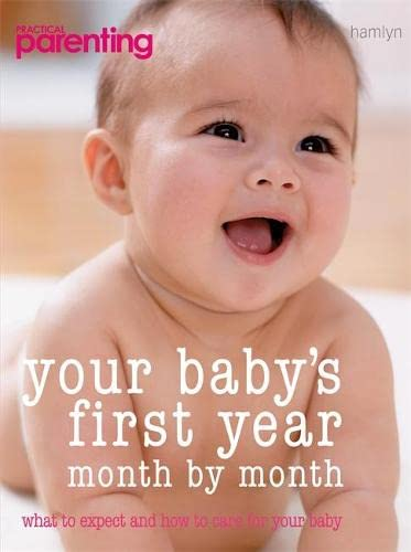 Your Baby's First Year: MONTH-BY-MONTH, what to expect and how to care for your baby (Practical Parenting) By Richard Woolfson