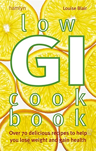 Low GI Cookbook: Over 80 Delicious Recipes to Help You Lose Weight and Gain Health by Louise Blair