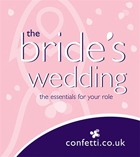 Confetti: The Bride's Wedding: the essential's for your role by confetti.co.uk