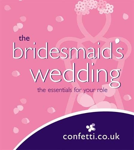 Bridesmaid's Wedding: The Essentials for Your Role by confetti.co.uk