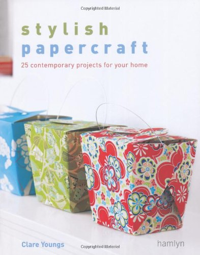 Stylish Papercraft: 25 Contemporary Projects for Your Home by Clare Youngs