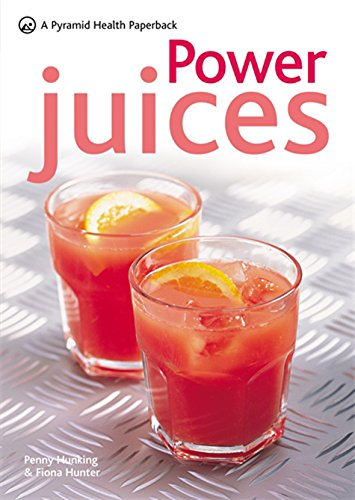 Power Juices: 50 Energizing Juices and Smoothies by Penny Hunking