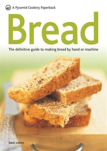 Bread: The Definitive Guide to Making Bread by Hand or Machine (Pyramids) By Sara Lewis