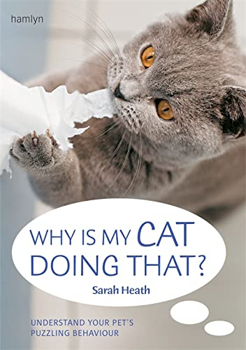 Why Is My Cat Doing That? By Sarah Heath