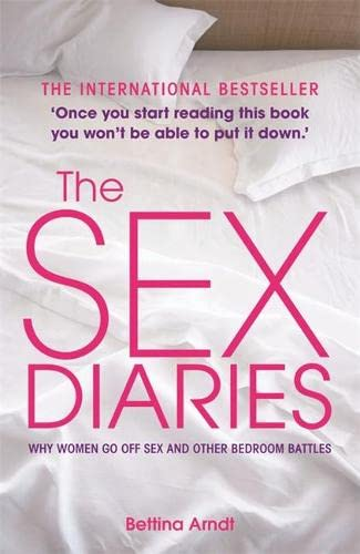 The Sex Diaries: Why Women Go Off Sex and Other Bedroom Battles by Bettina Arndt