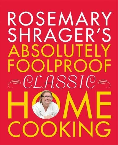 Rosemary Shrager's Absolutely Foolproof Classic Home Cooking by Rosemary Shrager