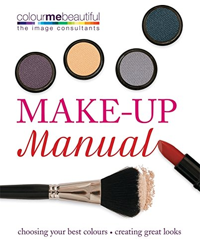 Colour Me Beautiful Make-up Manual: Choosing your best colours, creating great looks By Pat Henshaw