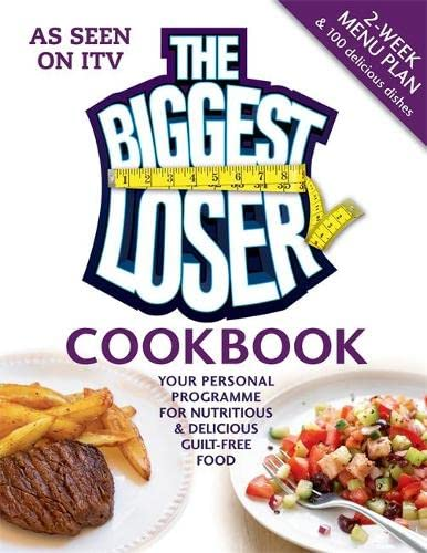 The Biggest Loser Cookbook: Your personal programme for nutritious & delicious guilt-free food by Unknown Author