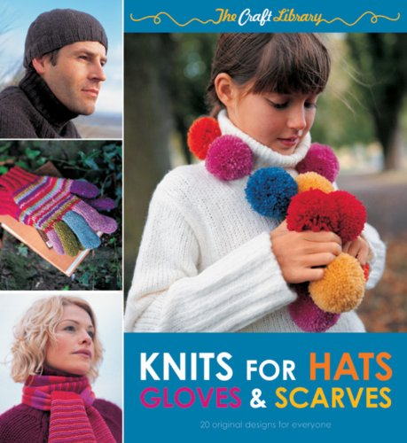 The Craft Library: Knits for Hats, Gloves & Scarves By Louisa Harding