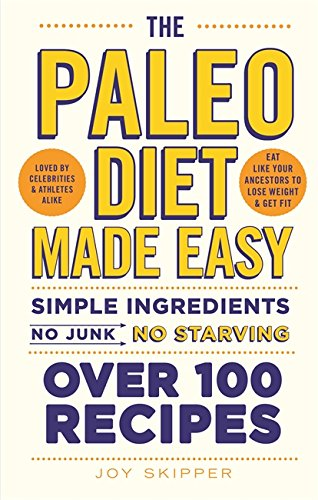 The Paleo Diet Made Easy: Simple Ingredients - No Junk, No Starving by Joy Skipper