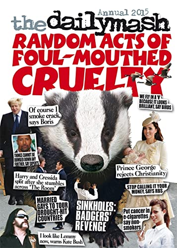 The Daily Mash Annual: Random Acts of Foul-Mouthed Cruelty: 2015 by Mashed Productions Ltd