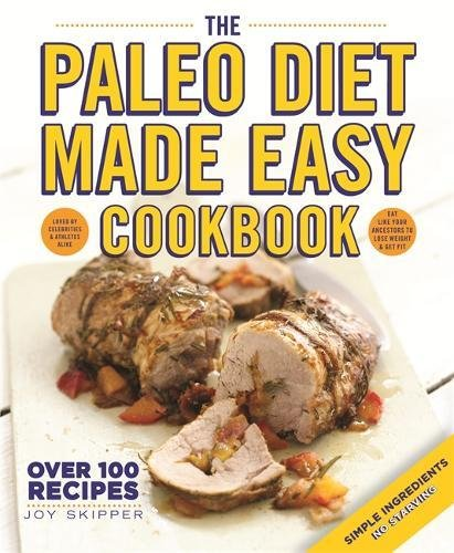 The Paleo Diet Made Easy Cookbook by Joy Skipper
