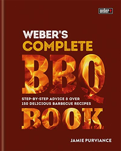 Weber's Complete BBQ Book: Step-by-step advice and over 150 delicious barbecue recipes By Jamie Purviance