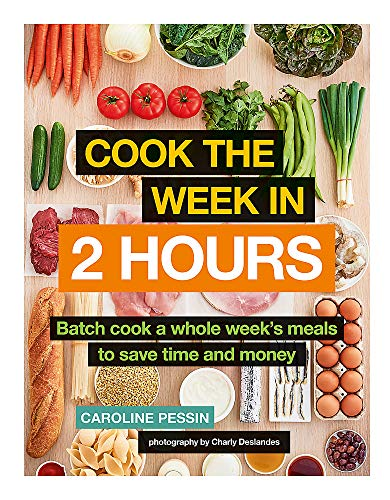 Cook The Week in 2 Hours By Caroline Pessin
