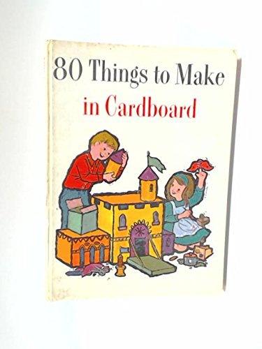 Eighty Things to Make in Cardboard By Janet D'Amato