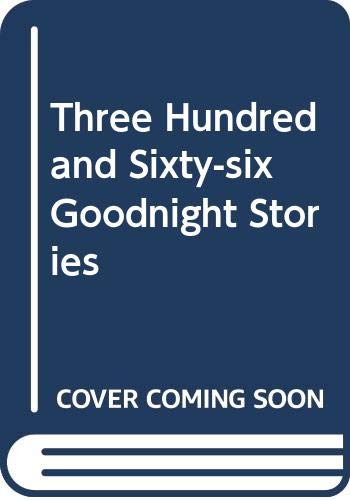 Three Hundred and Sixty-six Goodnight Stories