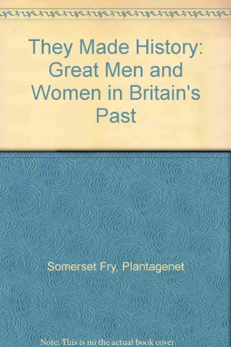 They Made History: Great Men and Women in Britain's Past by Plantagenet Somerset Fry