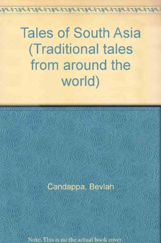 Tales of South Asia (Traditional tales from around the world) By Bevlah Candappa