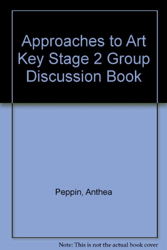 Approaches To Art : Key Stage 2 Tgroup Discussion Book By Anthea Peppin