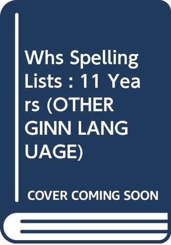 Whs Spelling Lists : 11 Years (OTHER GINN LANGUAGE) by Unknown Author