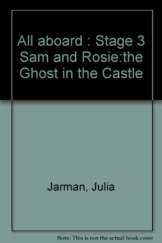 All Aboard : Stage 3 Sam And Rosie:The Ghost In The Castle By Julia Jarman