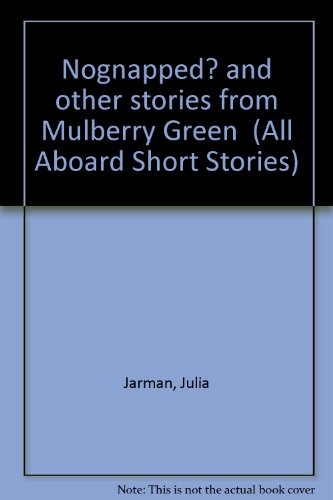 All Aboard:Key Stage 2 Stage 9 Short Stories :Nognapped By Julia Jarman