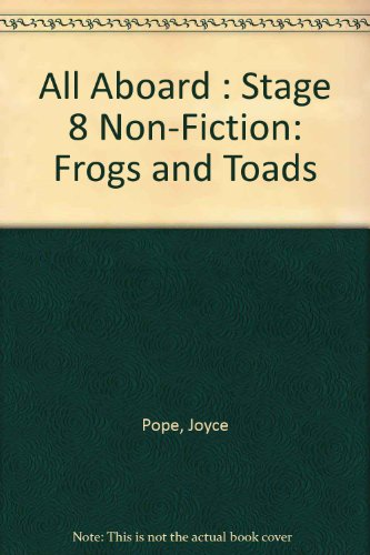 All aboard : Stage 8 Non-Fiction :Frogs and Toads By Joyce Pope