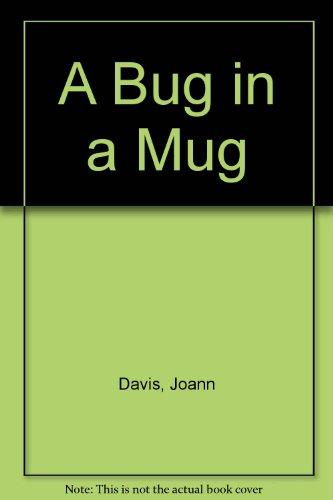 A Bug in a Mug By Joann Davis