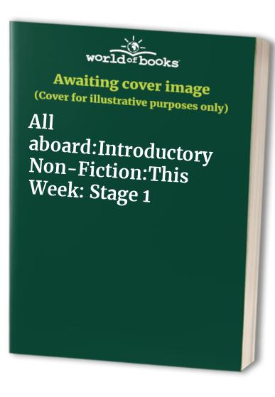 All aboard:Introductory Non-Fiction:This Week