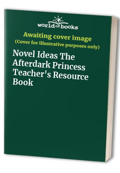 Novel Ideas The Afterdark Princess Teacher's Resource Book By Mary Pattinson
