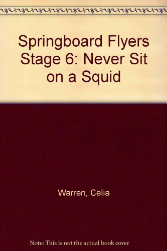 Springboard Stage 6, Flyers, Never Sit on a Squid By Celia Warren