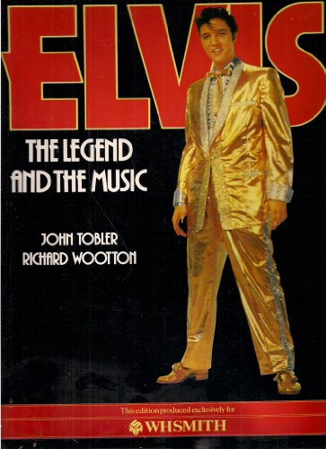 Elvis : The Legend and the Music By John & Richard Wootton. Tobler