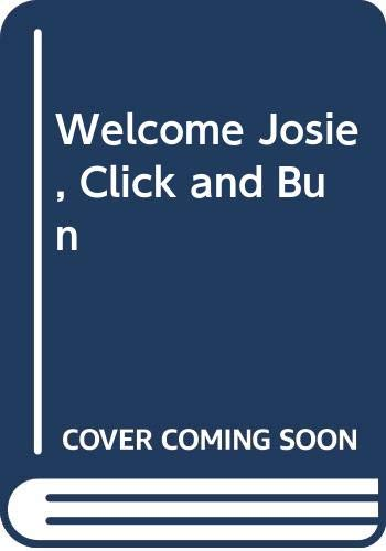Welcome Josie, Click and Bun By Enid Blyton