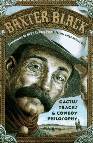 Cactus Tracks & Cowboy Philosophy By Baxter Black