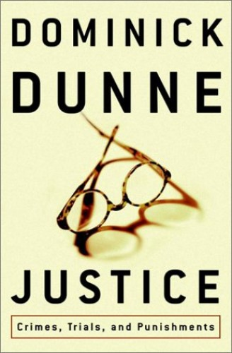 Justice: Crimes, Trials and Punishment By Dominick Dunne