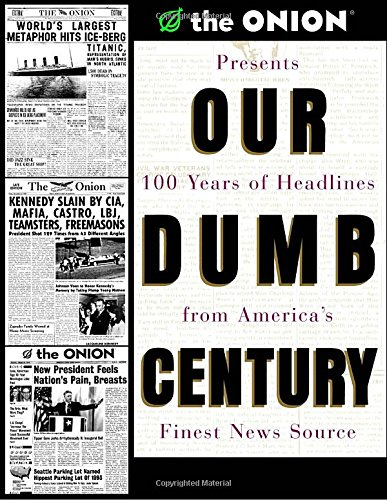 Our Dumb Century By Scott Dikkers